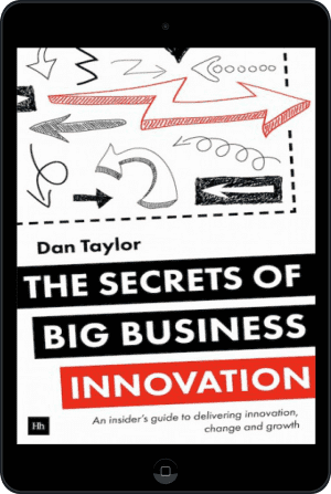 Cover of The Secrets of Big Business Innovation (Ebook - tablet) by Dan Taylor
