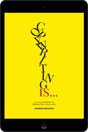 Cover of  Copywriting Is…  (Ebook - tablet) by Andrew Boulton and Giles Edwards